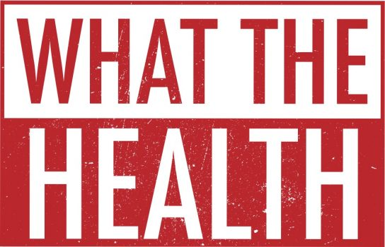 """What the Health"""