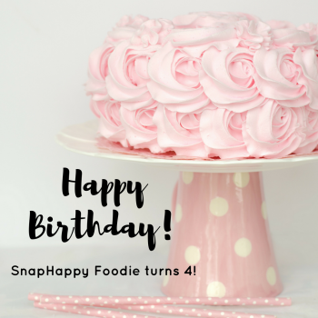 SnapHappy Foodie turns 4!